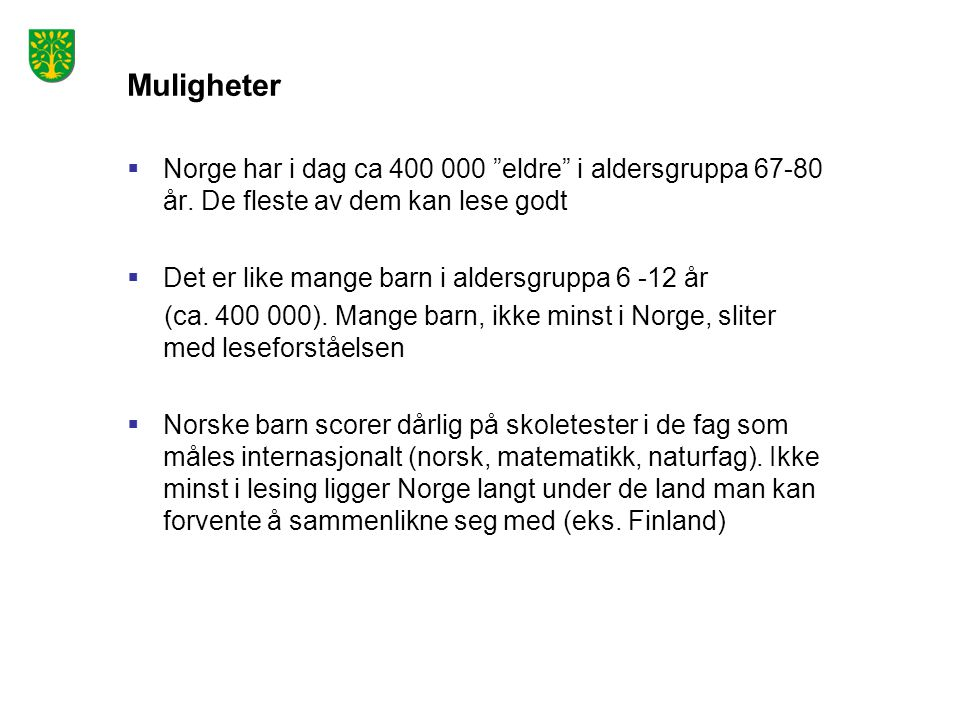 Muligheter Norge har i dag ca 400 000 eldre i aldersgruppa 67-80 år. De fleste av dem kan lese godt.