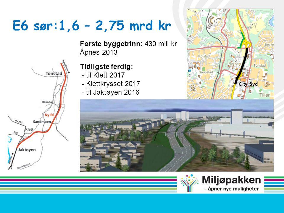 E6 sør:1,6 – 2,75 mrd kr Første byggetrinn: 430 mill kr Åpnes 2013