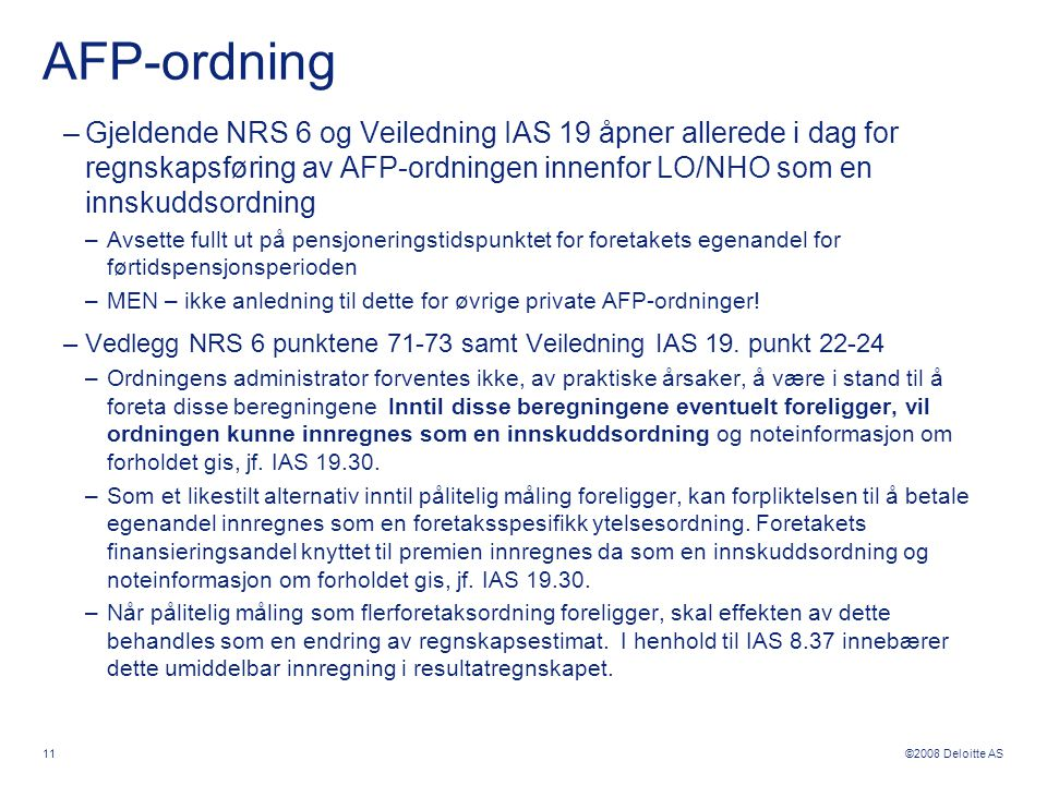 AFP-ordning Gjeldende NRS 6 og Veiledning IAS 19 åpner allerede i dag for regnskapsføring av AFP-ordningen innenfor LO/NHO som en innskuddsordning.