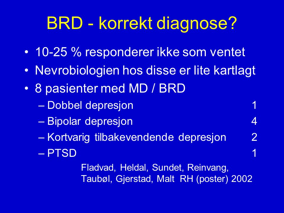 BRD - korrekt diagnose 10-25 % responderer ikke som ventet