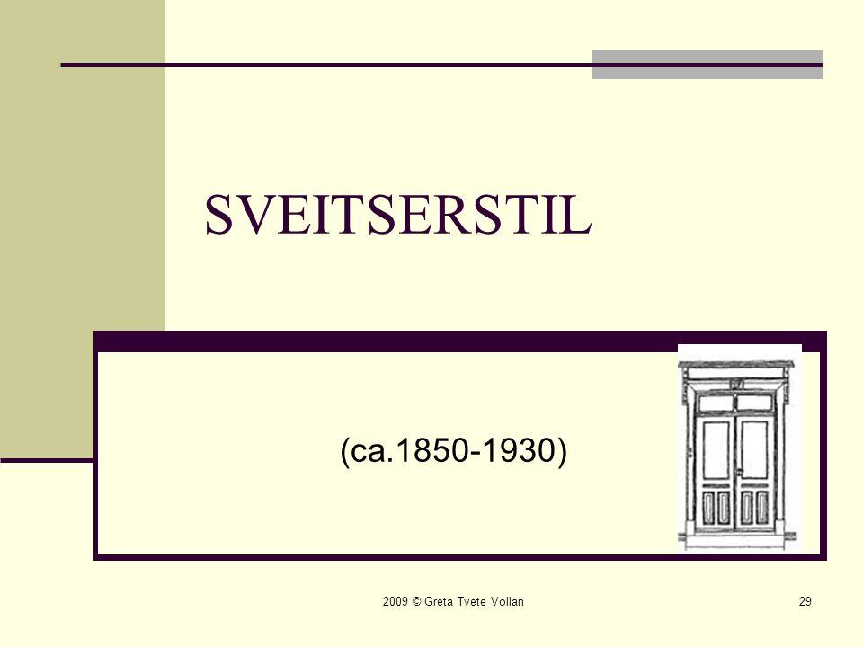 SVEITSERSTIL (ca.1850-1930) 2009 © Greta Tvete Vollan