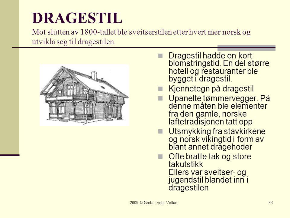 DRAGESTIL Mot slutten av 1800-tallet ble sveitserstilen etter hvert mer norsk og utvikla seg til dragestilen.