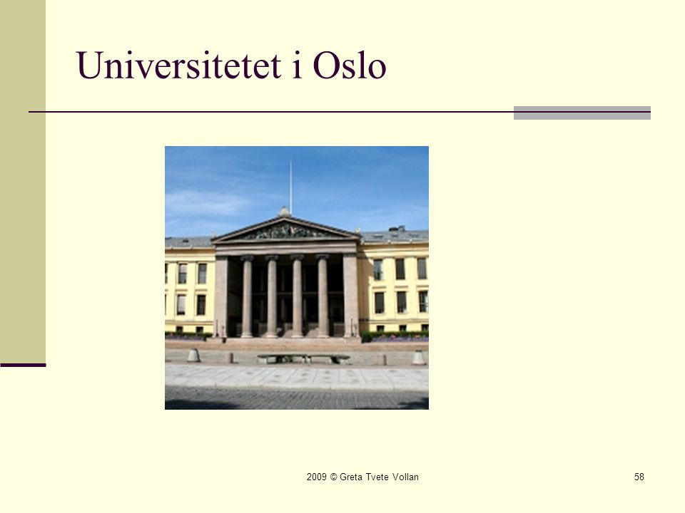 Universitetet i Oslo 2009 © Greta Tvete Vollan