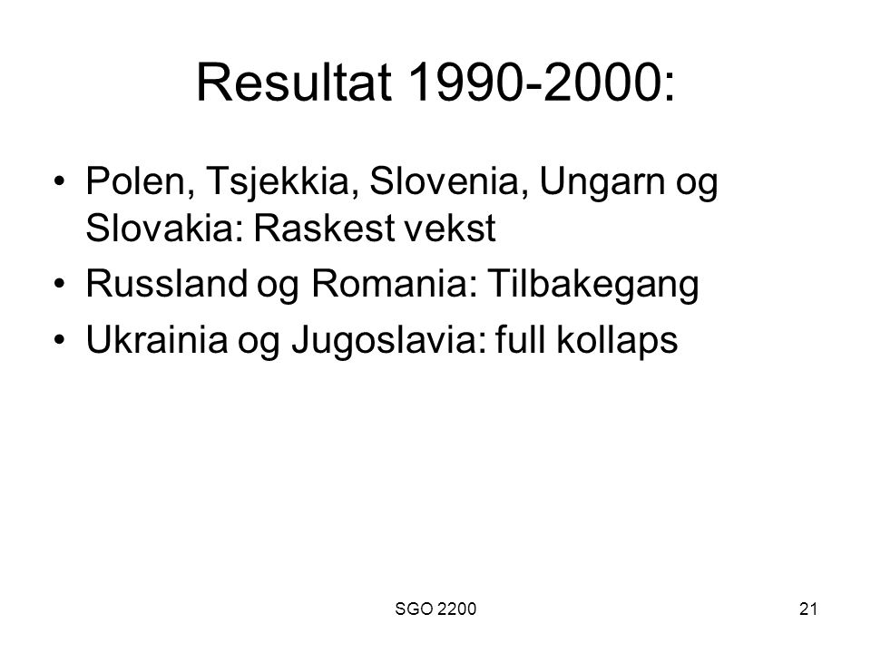 Resultat 1990-2000: Polen, Tsjekkia, Slovenia, Ungarn og Slovakia: Raskest vekst. Russland og Romania: Tilbakegang.