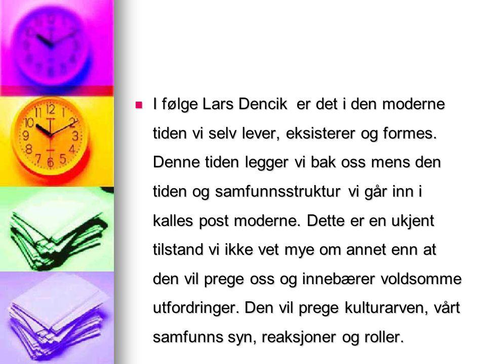 I følge Lars Dencik er det i den moderne tiden vi selv lever, eksisterer og formes.
