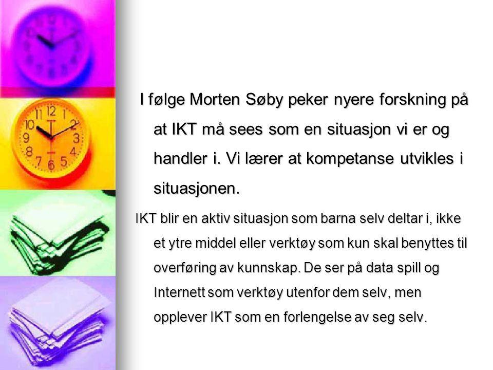 I følge Morten Søby peker nyere forskning på at IKT må sees som en situasjon vi er og handler i. Vi lærer at kompetanse utvikles i situasjonen.