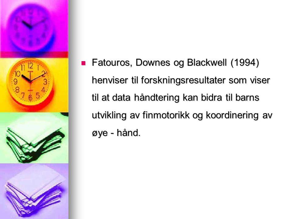 Fatouros, Downes og Blackwell (1994) henviser til forskningsresultater som viser til at data håndtering kan bidra til barns utvikling av finmotorikk og koordinering av øye - hånd.