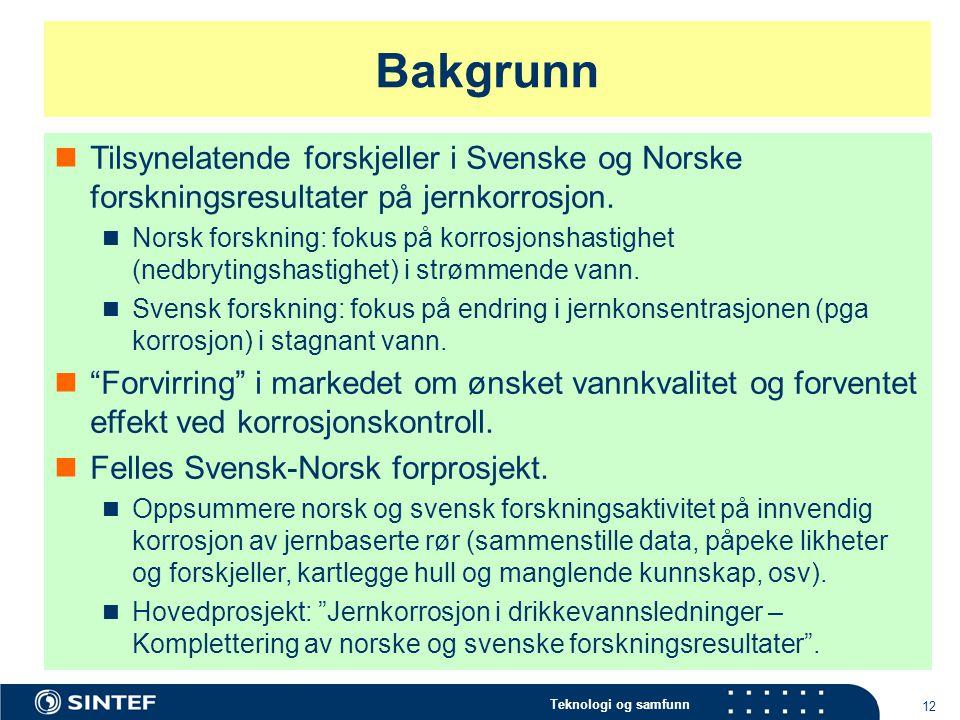Bakgrunn Tilsynelatende forskjeller i Svenske og Norske forskningsresultater på jernkorrosjon.