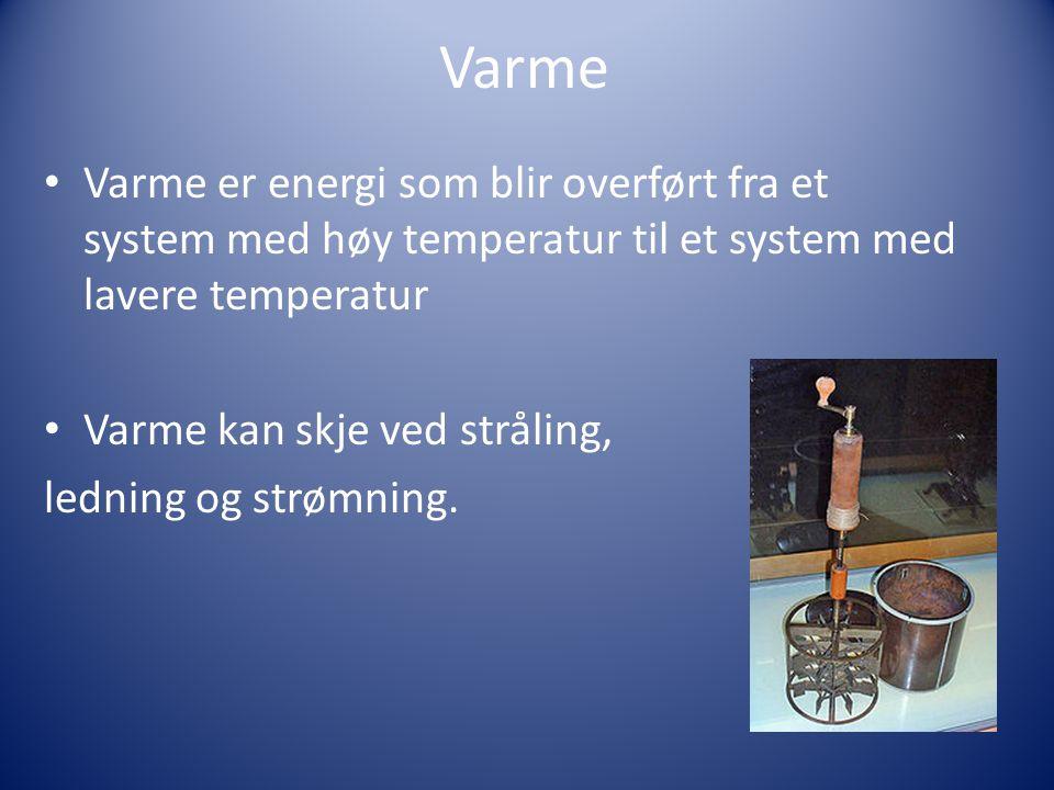 Varme Varme er energi som blir overført fra et system med høy temperatur til et system med lavere temperatur.
