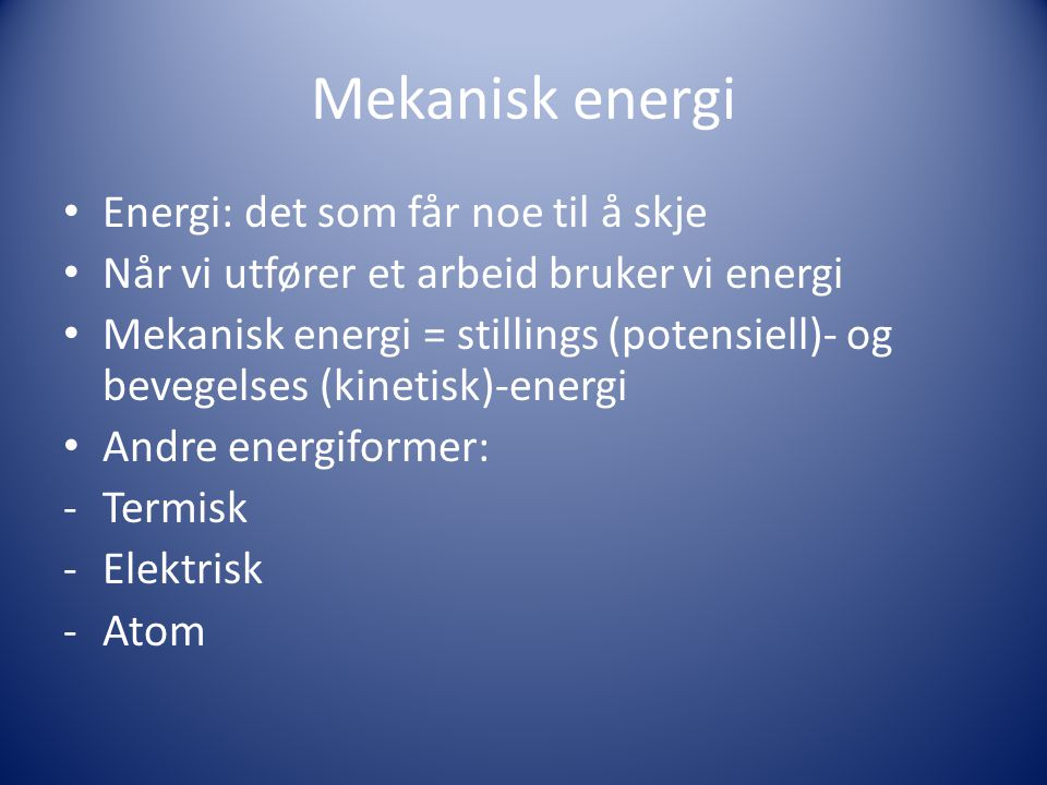 Mekanisk energi Energi: det som får noe til å skje