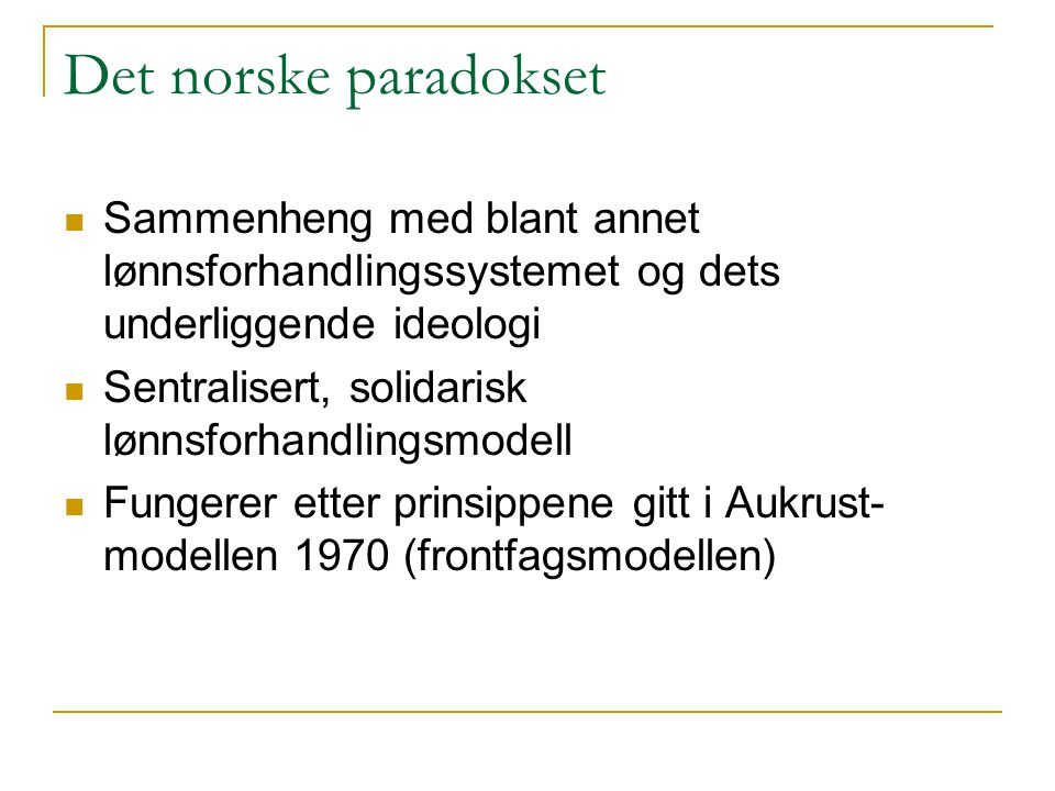 Det norske paradokset Sammenheng med blant annet lønnsforhandlingssystemet og dets underliggende ideologi.