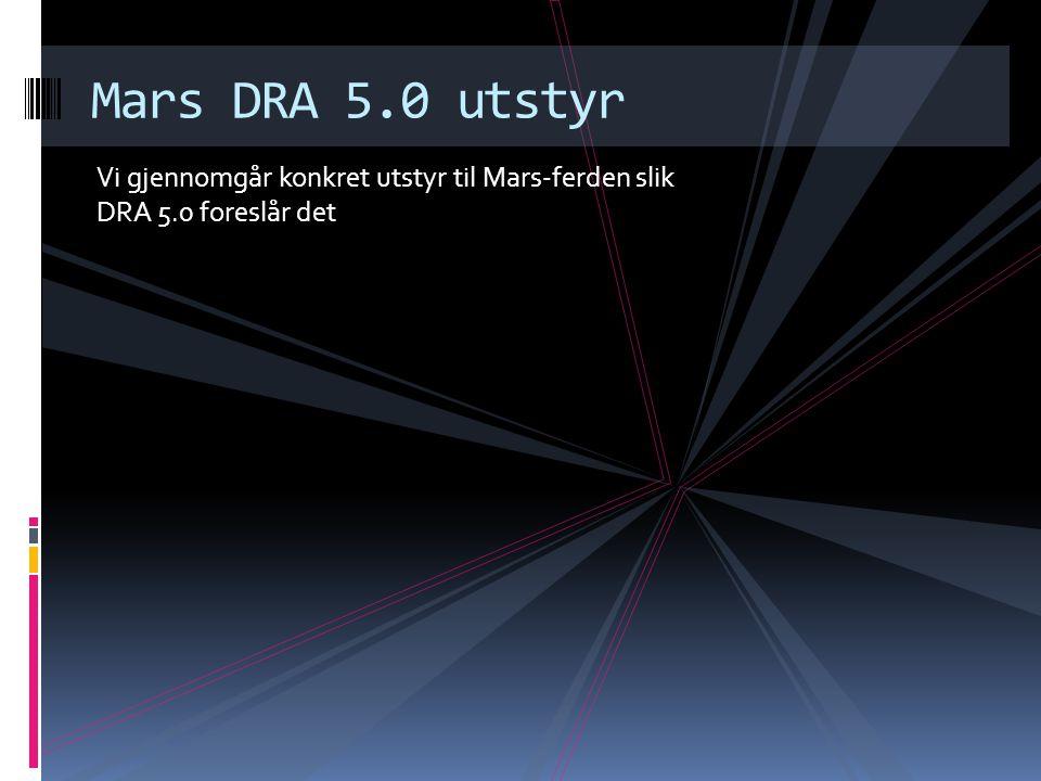 Mars DRA 5.0 utstyr Vi gjennomgår konkret utstyr til Mars-ferden slik DRA 5.0 foreslår det