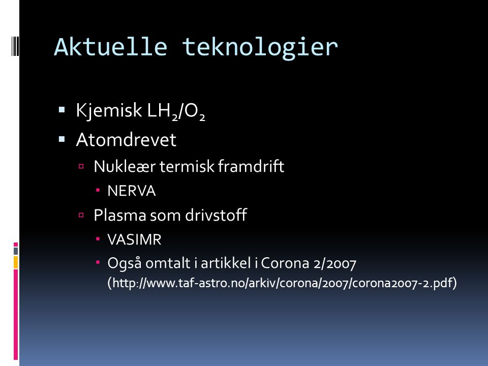 Aktuelle teknologier Kjemisk LH2/O2 Atomdrevet