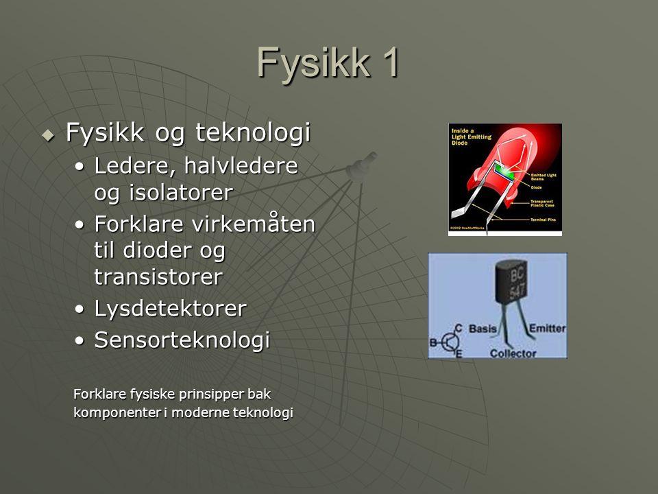 Fysikk 1 Fysikk 1 Fysikk og teknologi Ledere, halvledere og isolatorer