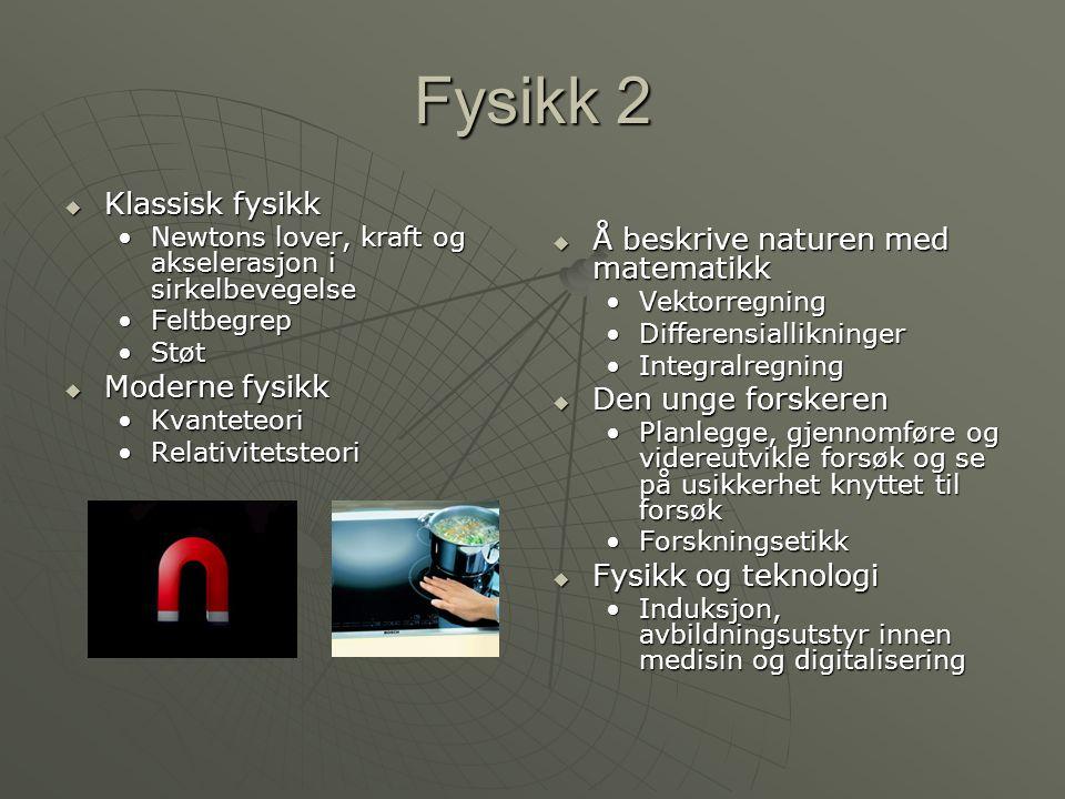 Fysikk 2 Klassisk fysikk Å beskrive naturen med matematikk