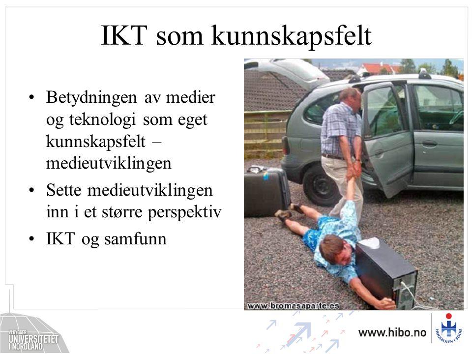 IKT som kunnskapsfelt Betydningen av medier og teknologi som eget kunnskapsfelt – medieutviklingen.