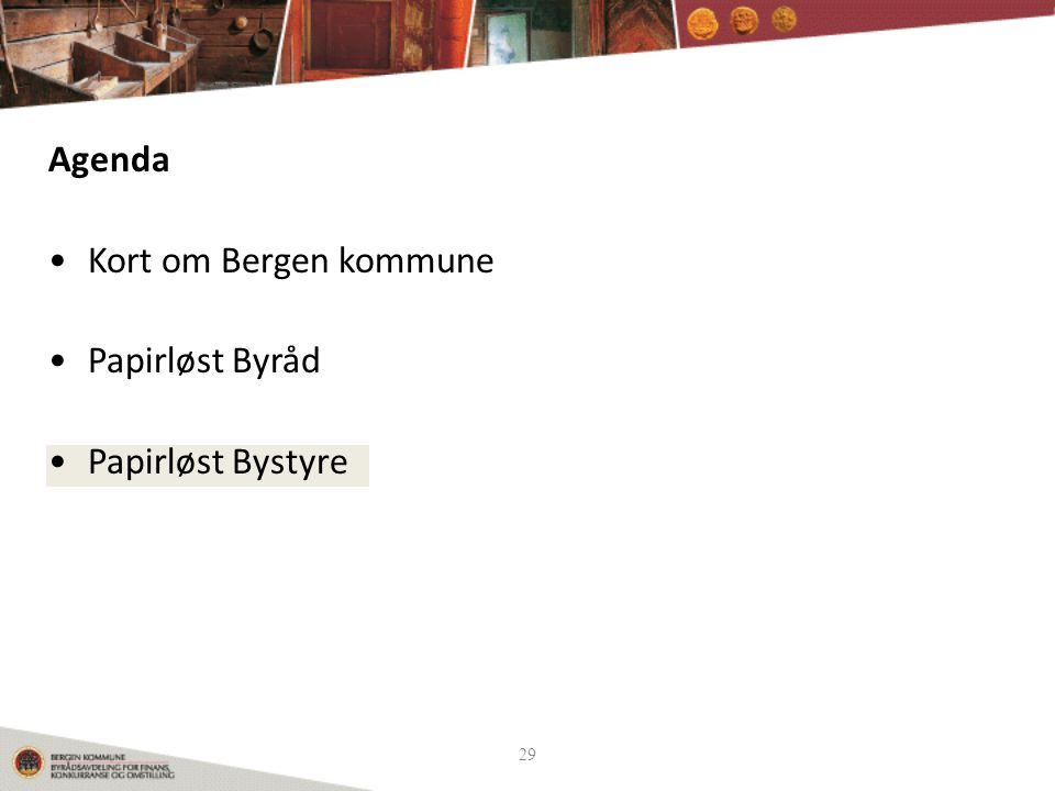 Agenda Kort om Bergen kommune Papirløst Byråd Papirløst Bystyre 29 29