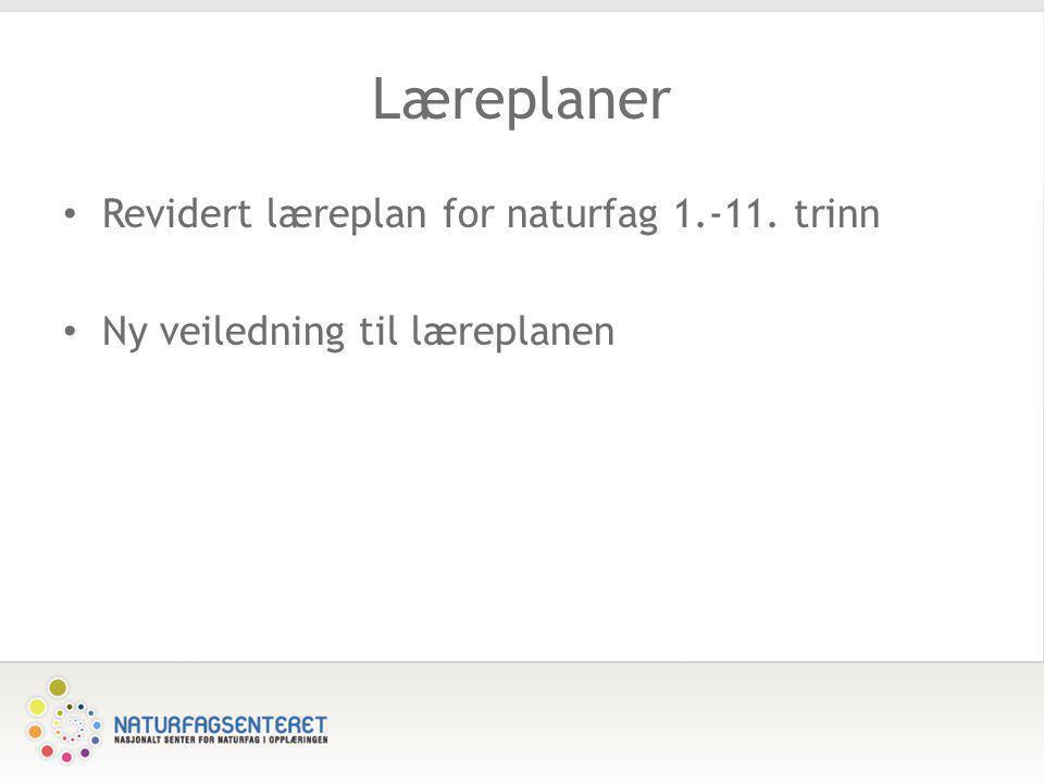 Læreplaner Revidert læreplan for naturfag 1.-11. trinn