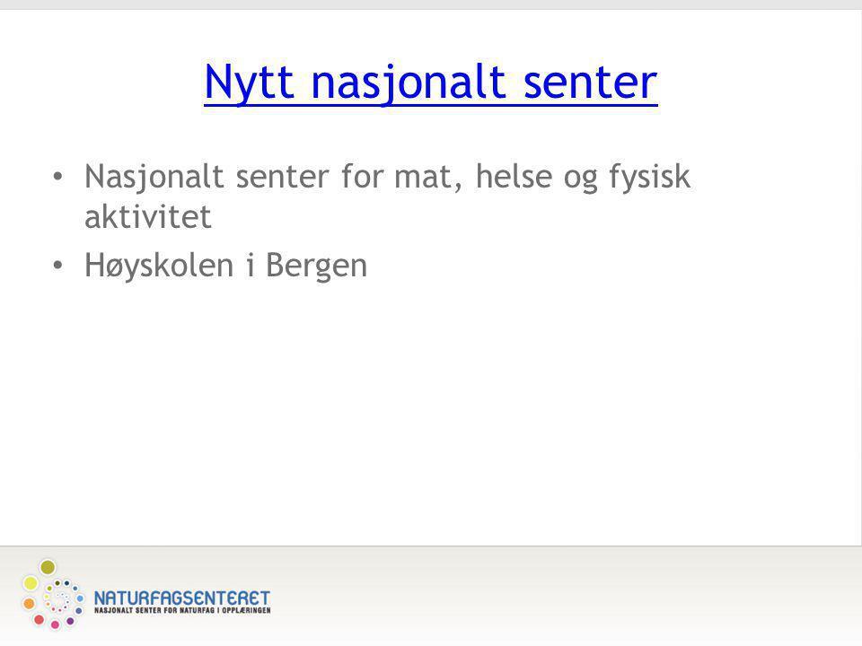 Nytt nasjonalt senter Nasjonalt senter for mat, helse og fysisk aktivitet Høyskolen i Bergen
