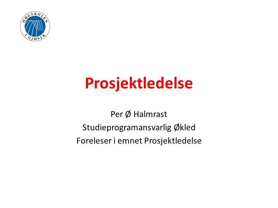 Prosjektledelse Per Ø Halmrast Studieprogramansvarlig Økled