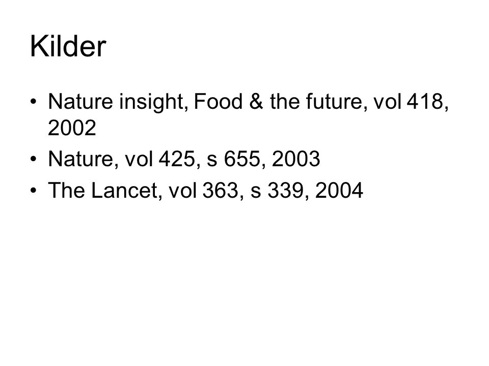 Kilder Nature insight, Food & the future, vol 418, 2002