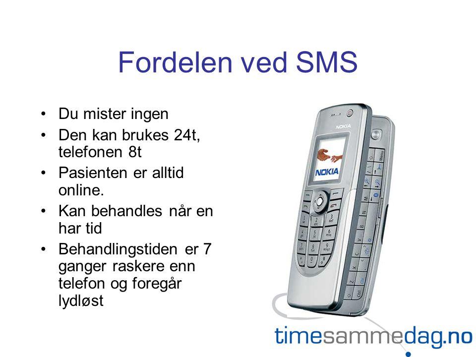 Fordelen ved SMS Du mister ingen Den kan brukes 24t, telefonen 8t