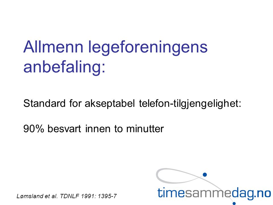 Allmenn legeforeningens anbefaling: Standard for akseptabel telefon-tilgjengelighet: 90% besvart innen to minutter