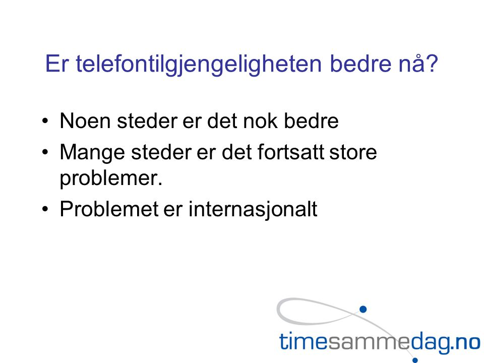 Er telefontilgjengeligheten bedre nå