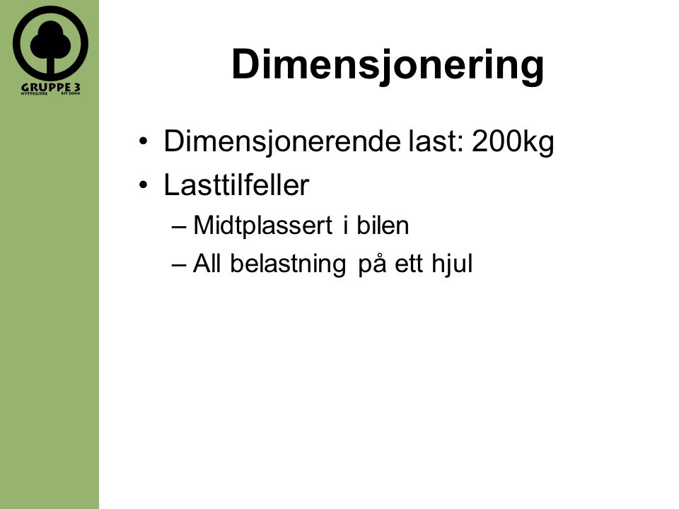 Dimensjonering Dimensjonerende last: 200kg Lasttilfeller