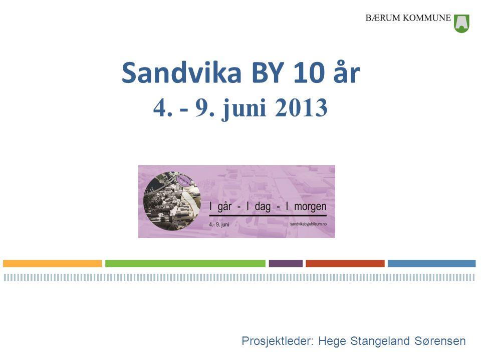 Sandvika BY 10 år 4. - 9. juni 2013 Prosjektleder: Hege Stangeland Sørensen