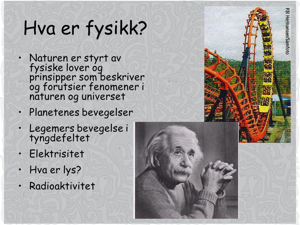 Hva er fysikk Naturen er styrt av fysiske lover og prinsipper som beskriver og forutsier fenomener i naturen og universet.