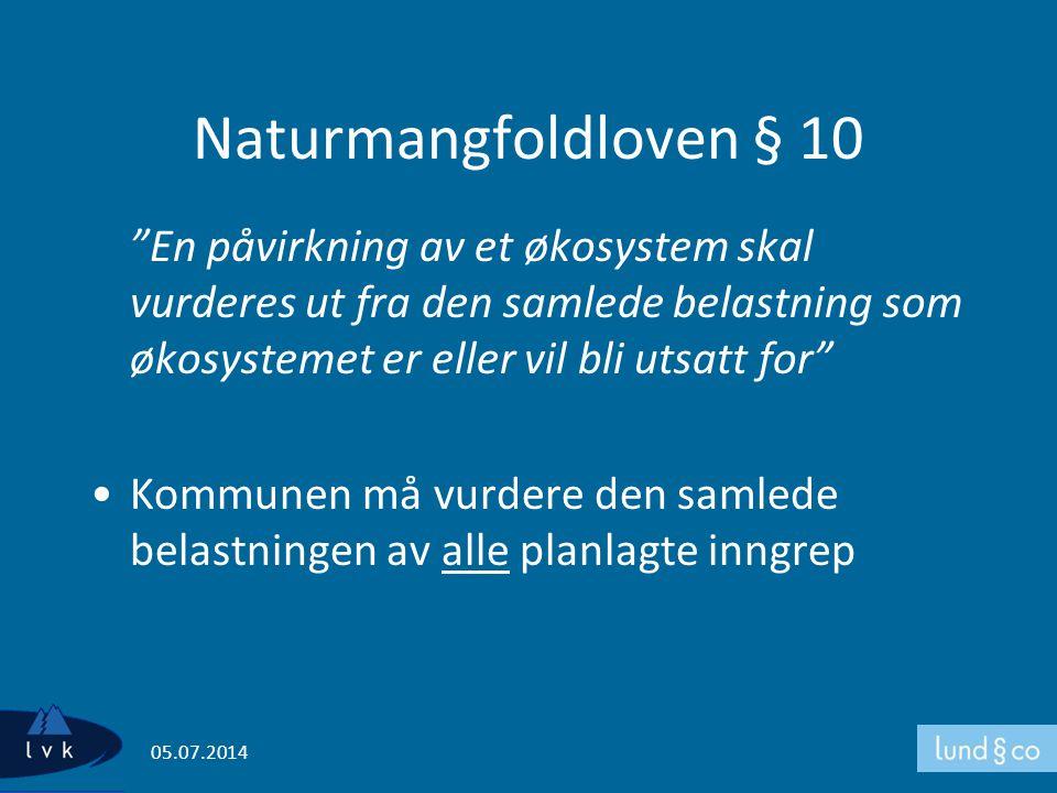 Naturmangfoldloven § 10 En påvirkning av et økosystem skal vurderes ut fra den samlede belastning som økosystemet er eller vil bli utsatt for