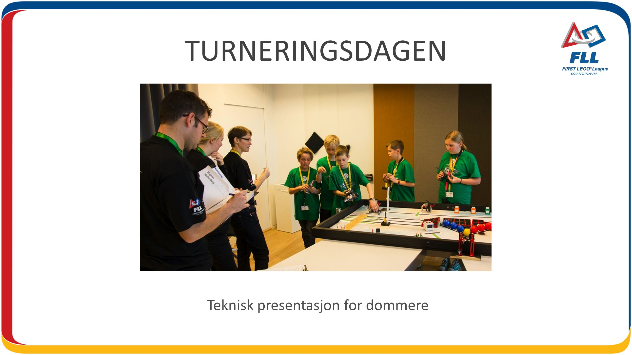 TURNERINGSDAGEN Teknisk presentasjon for dommere