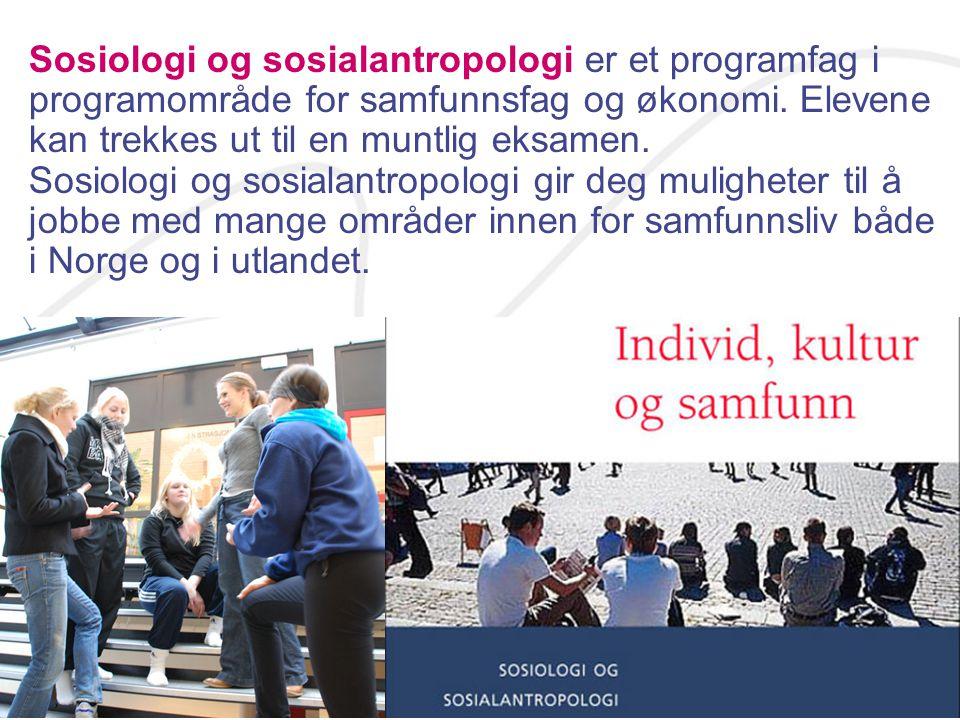 Sosiologi og sosialantropologi er et programfag i programområde for samfunnsfag og økonomi. Elevene kan trekkes ut til en muntlig eksamen.