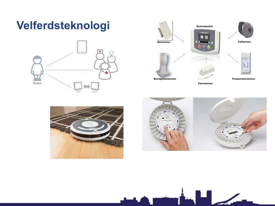 Velferdsteknologi Jeg har en politisk visjon for mitt arbeid i byrådet: