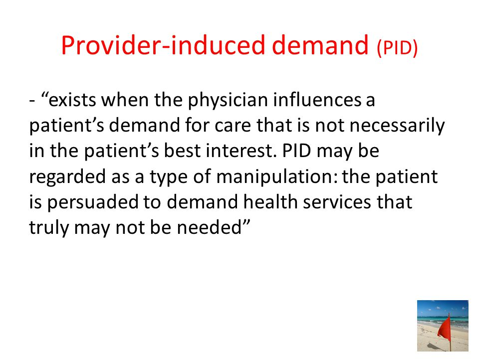 Provider-induced demand (PID)