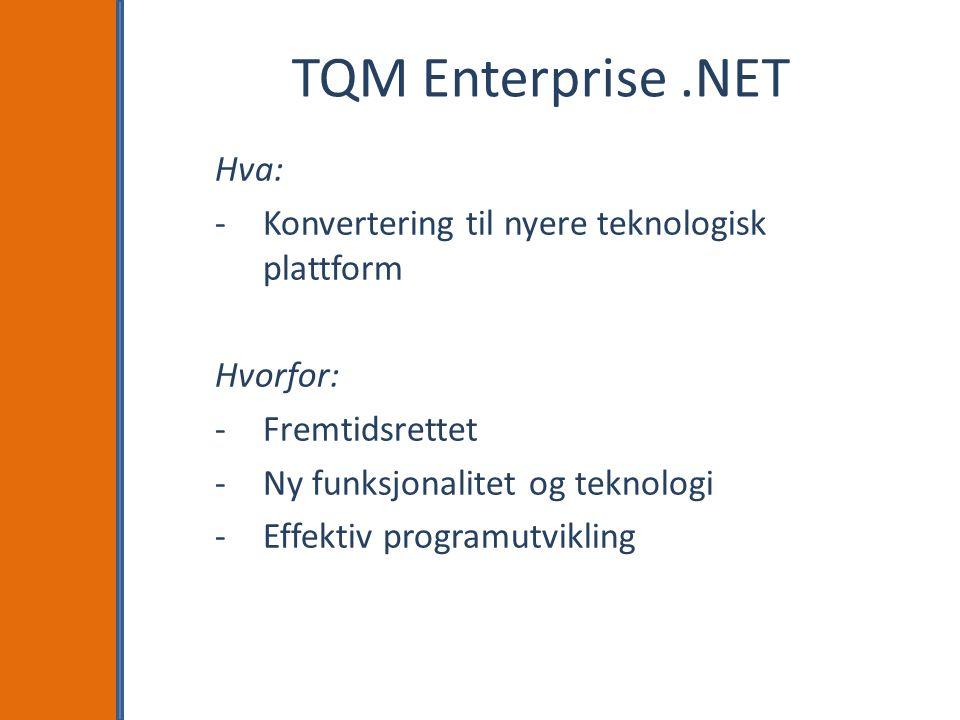 TQM Enterprise .NET Hva: Konvertering til nyere teknologisk plattform