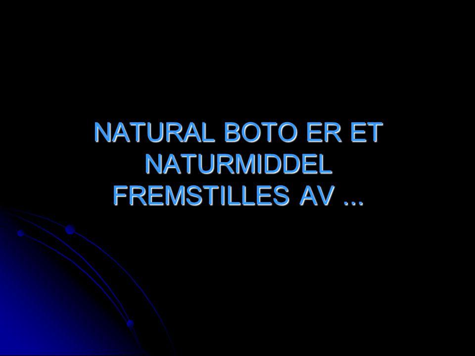 NATURAL BOTO ER ET NATURMIDDEL FREMSTILLES AV ...