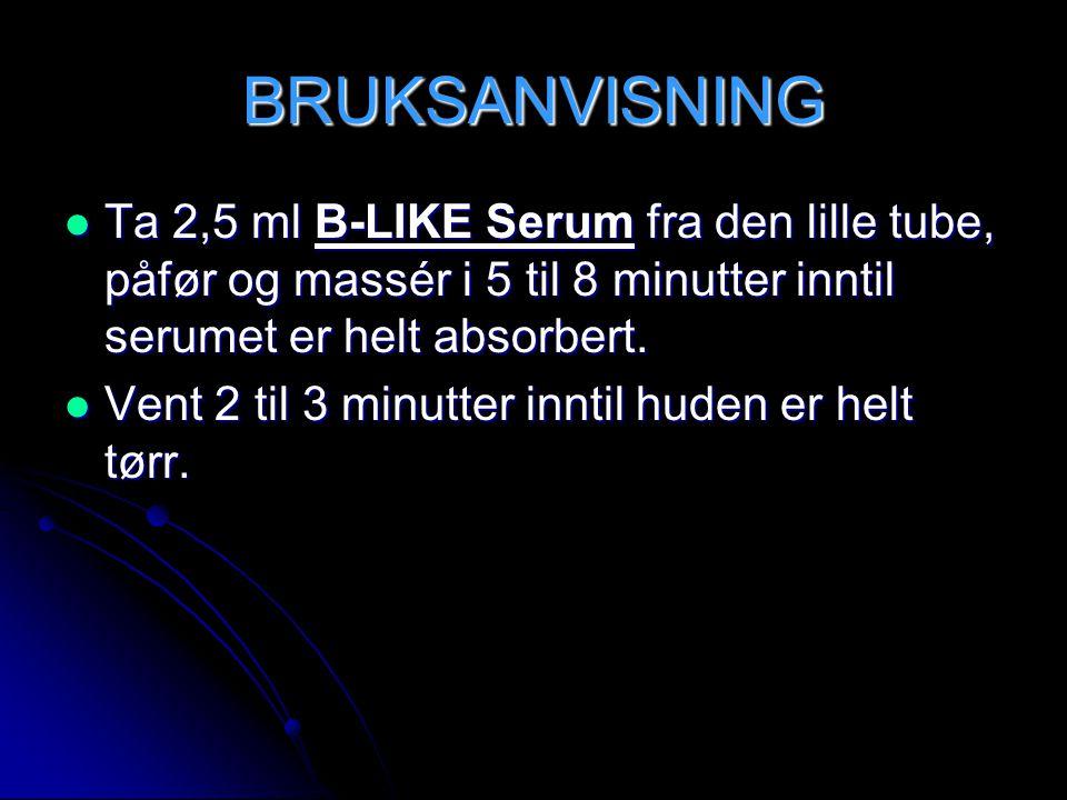 BRUKSANVISNING Ta 2,5 ml B-LIKE Serum fra den lille tube, påfør og massér i 5 til 8 minutter inntil serumet er helt absorbert.