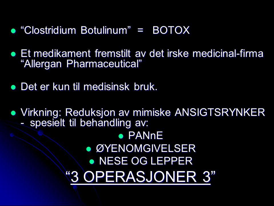 3 OPERASJONER 3 Clostridium Botulinum = BOTOX