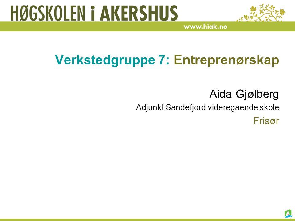 Verkstedgruppe 7: Entreprenørskap