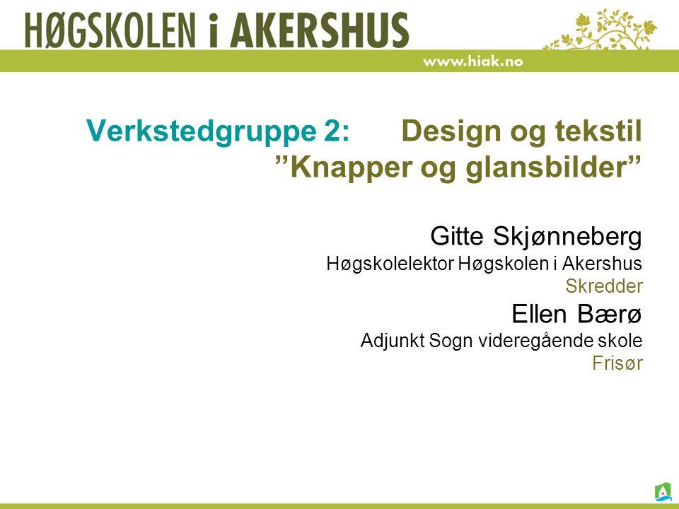 Verkstedgruppe 2: Design og tekstil Knapper og glansbilder
