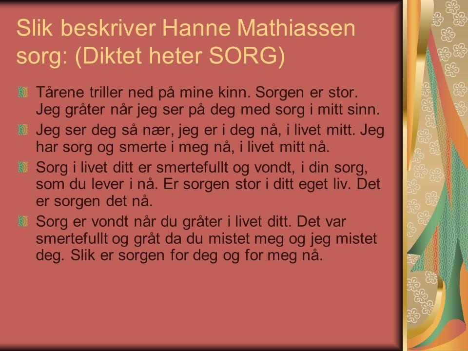 Slik beskriver Hanne Mathiassen sorg: (Diktet heter SORG)