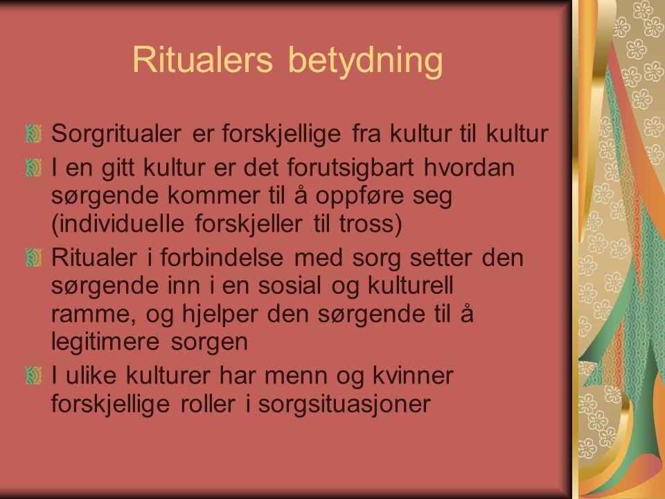 Ritualers betydning Sorgritualer er forskjellige fra kultur til kultur