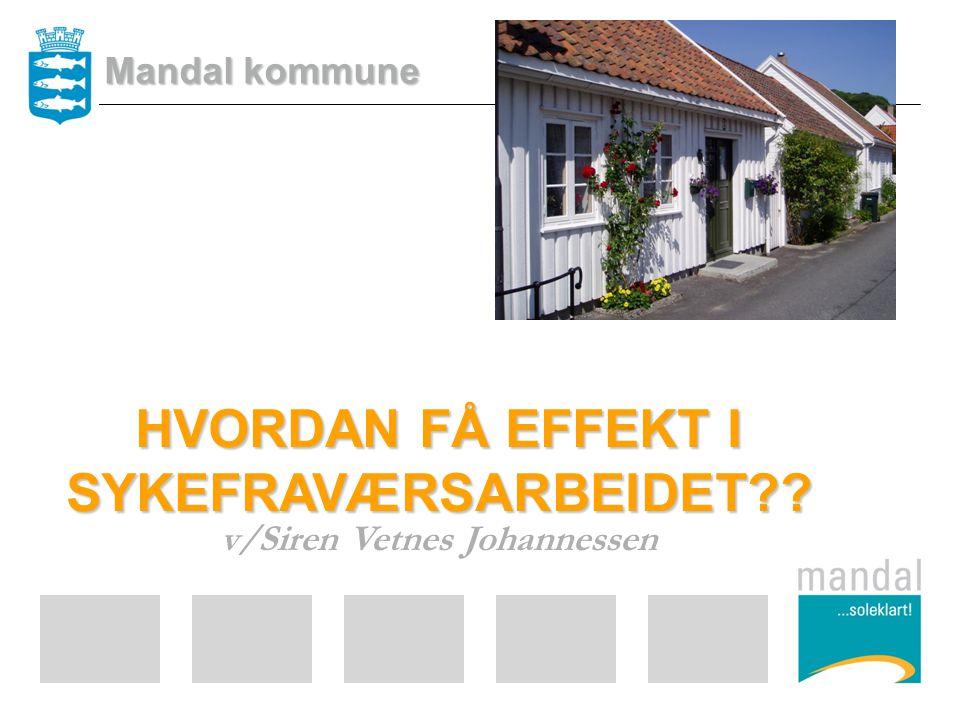 HVORDAN FÅ EFFEKT I SYKEFRAVÆRSARBEIDET v/Siren Vetnes Johannessen