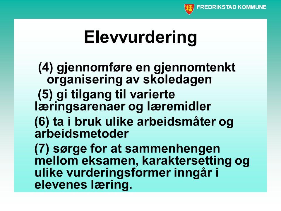 Elevvurdering (4) gjennomføre en gjennomtenkt organisering av skoledagen. (5) gi tilgang til varierte læringsarenaer og læremidler.