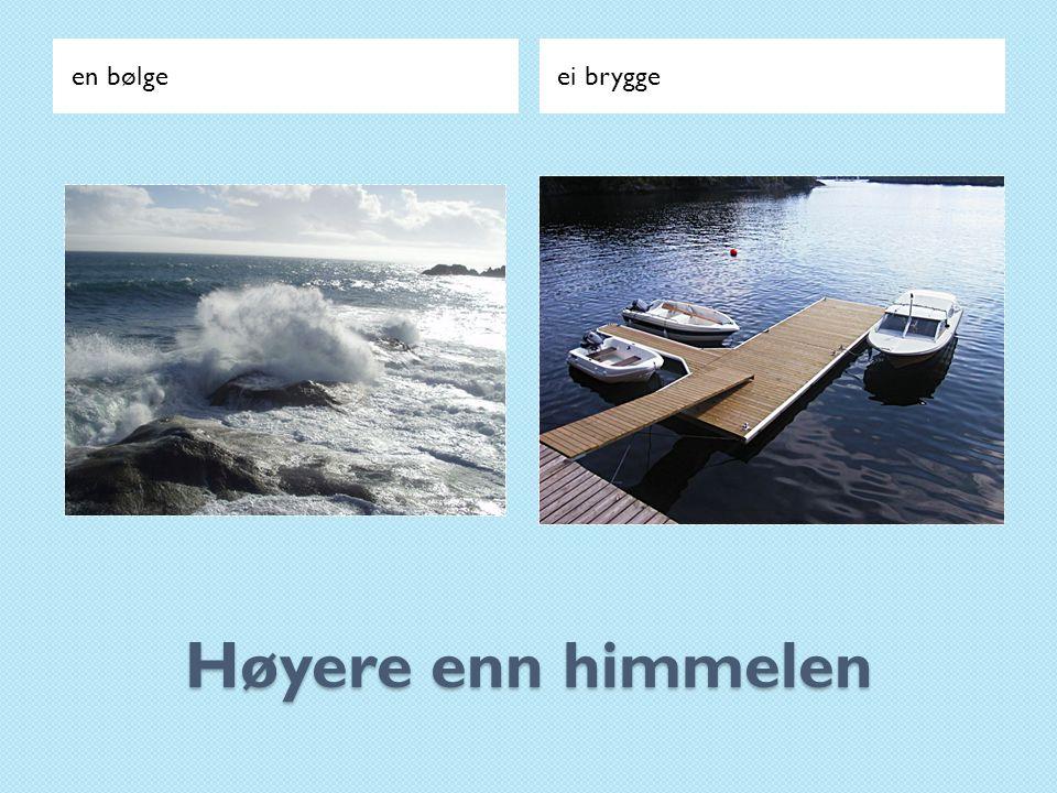 en bølge ei brygge Høyere enn himmelen