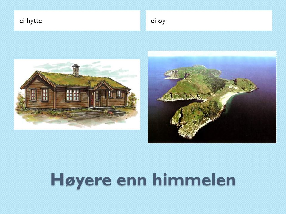 ei hytte ei øy Høyere enn himmelen