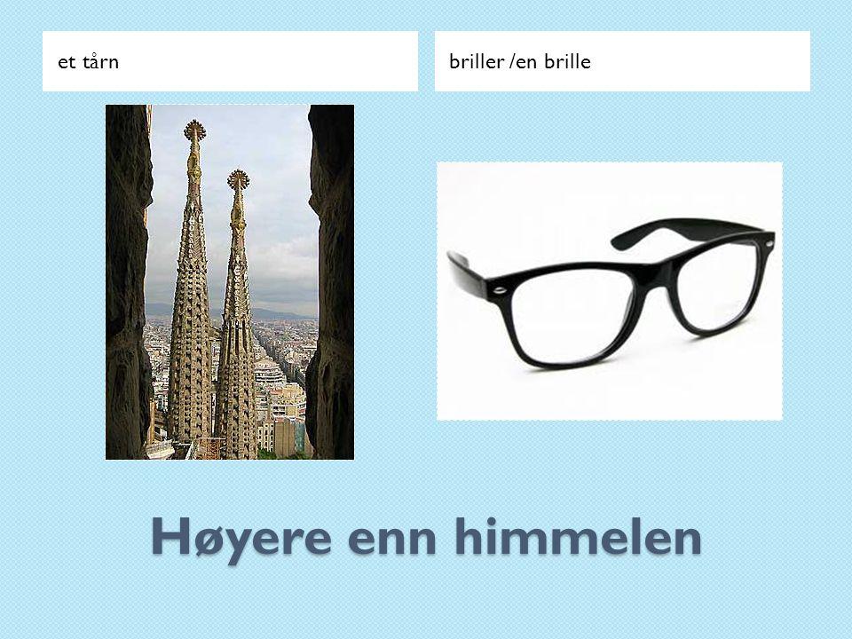 et tårn briller /en brille Høyere enn himmelen
