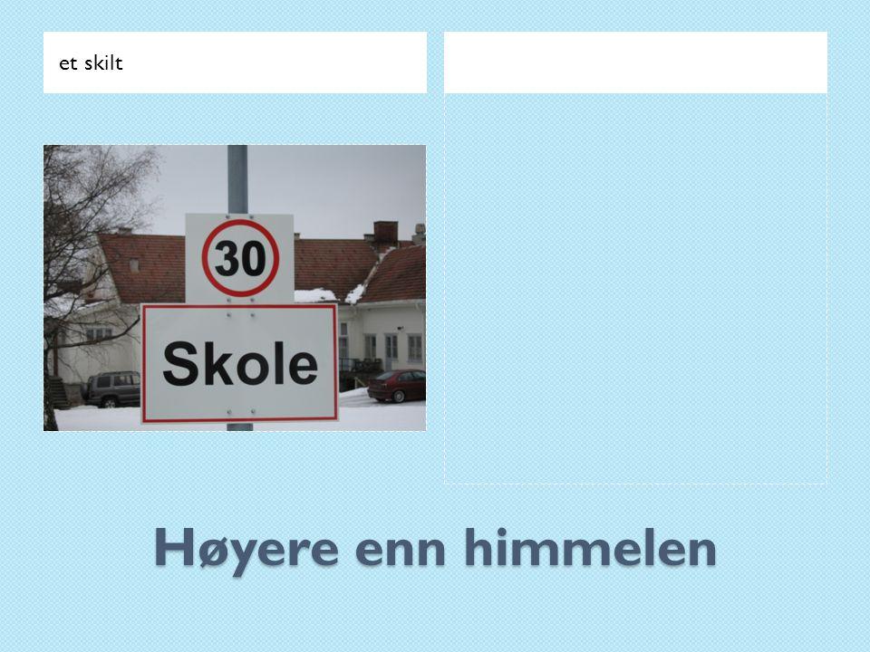 et skilt Høyere enn himmelen